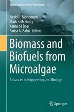 Biomass and Biofuels from Microalgae : Advances in Engineering and Biology