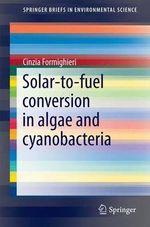 Solar-to-Fuel Conversion in Algae and Cyanobacteria : Springerbriefs in Environmental Science - Cinzia Formighieri