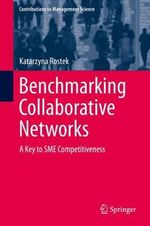 Benchmarking Collaborative Networks : A Key to SME Competitiveness - Katarzyna Rostek