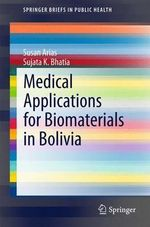 Medical Applications for Biomaterials in Bolivia : SpringerBriefs in Public Health - Susan Arias