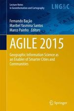 Agile 2015 : Geographic Information Science as an Enabler of Smarter Cities and Communities
