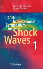 Proceedings of the 29th International Symposium on Shock Waves - Madison, Wisconsin, USA, July 14-19, 2013 : Volume 1