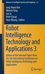 Robot Intelligence Technology and Applications 3 : Results from the 3rd International Conference on Robot Intelligence Technology and Applications