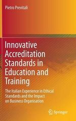 Innovative Accreditation Standards in Education and Training : The Italian Experience in Ethical Standards and the Impact on Business Organisation - Pietro Previtali