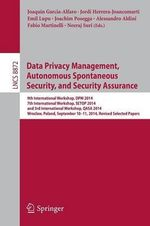 Data Privacy Management, Autonomous Spontaneous Security, and Security Assurance : 9th International Workshop, DPM 2014, 7th International Workshop, Setop 2014, and 3rd International Workshop, Qasa 2014, Wroclaw, Poland, September 10-11, 2014. Revised Selected Papers