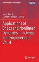Applications of Chaos and Nonlinear Dynamics in Science and Engineering : Understanding Complex Systems