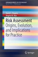 Risk Assessment : Origins, Evolution, and Implications for Practice - David L. Shapiro