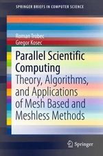 Parallel Scientific Computing : Theory, Algorithms, and Applications of Mesh Based and Meshless Methods - Roman Trobec