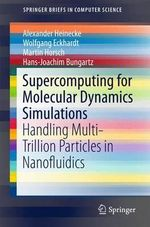 Supercomputing for Molecular-Dynamics Simulations : Handling Multi-Trillion Particles in Nanofluidics - Alexander Heinecke