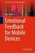 Emotional Feedback for Mobile Devices : T-Labs Series in Telecommunication Services - Julia Seebode