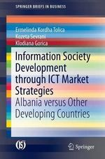 Information Society Development Through ICT Market Strategies : Albania versus Other Developing Countries - Ermelinda Kordha