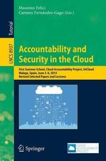Accountability and Security in the Cloud: Revised Selected Papers and Lectures : First Summer School, Cloud Accountability Project, A4Cloud, Malaga, Spain, June 2-6, 2014