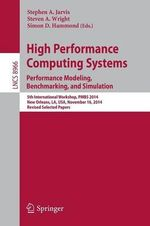 High Performance Computing Systems. Performance Modeling, Benchmarking and Simulation : 5th International Workshop, PMBS 2014, New Orleans, LA, USA, November 16, 2014. Revised Selected Papers