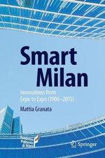 Smart Milan : Innovations from Expo to Expo (1906-2015) - Mattia Granata