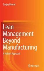 Lean Management Beyond Manufacturing : A Holistic Approach - Sanjay Bhasin