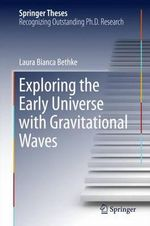 Exploring the Early Universe with Gravitational Waves : Springer Theses - Laura Bethke