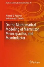 On the Mathematical Modeling of Memristor, Memcapacitor, and Meminductor : Studies in Systems, Decision and Control - Ahmed Radwan