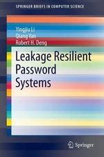 Leakage Resilient Password Systems : Springerbriefs in Computer Science - Yingjiu Li