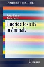 Fluoride Toxicity in Animals : Springerbriefs in Animal Sciences - Rakesh Ranjan