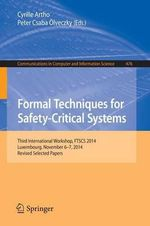 Formal Techniques for Safety-Critical Systems : Third International Workshop, FTSCS 2014, Luxembourg, November 6-7, 2014. Revised Selected Papers