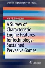 A Survey of Characteristic Engine Features for Technology-Sustained Pervasive Games : Springerbriefs in Computer Science - Kim J. L. Nevelsteen