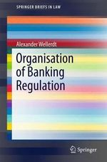 Organisation of Banking Regulation : SpringerBriefs in Law - Alexander Wellerdt