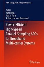 Power-Efficient High-Speed Parallel-Sampling ADCs for Broadband Multi-Carrier Systems : Analog Circuits and Signal Processing - Yu Lin