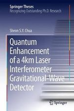 Quantum Enhancement of a 4km Laser Interferometer Gravitational-Wave Detector : Springer Theses - Sheon Chua