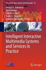 Intelligent Interactive Multimedia Systems and Services in Practice : Smart Innovation, Systems and Technologies