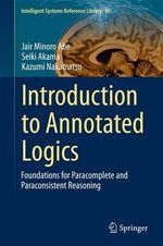 Introduction to Annotated Logics : Foundations of Paracomplete and Paraconsistent Reasoning - Jair Minoro Abe