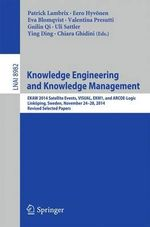 Knowledge Engineering and Knowledge Management : EKAW 2014 Satellite Events, Visual, EKM1, and Arcoe-Logic, Linkoping, Sweden, November 24-28, 2014. Revised Selected Papers.