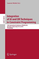 Integration of AI and OR Techniques in Constraint Programming : 12th International Conference, CPAIOR 2015, Barcelona, Spain, May 18-22, 2015, Proceedings