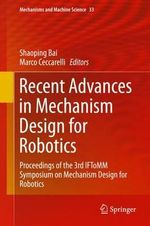 Recent Advances in Mechanism Design for Robotics : Proceedings of the 3rd IFToMM Symposium on Mechanism Design for Robotics