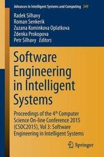 Software Engineering in Intelligent Systems : Proceedings of the 4th Computer Science on-Line Conference 2015 (Csoc2015), Vol 3: Software Engineering in Intelligent Systems