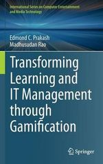 Transforming Learning and It Management Through Gamification : International Series on Computer Entertainment and Media Tec - Edmond C Prakash