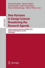 New Horizons in Design Science: Broadening the Research Agenda : 10th International Conference, Desrist 2015, Dublin, Ireland, May 20-22, 2015, Proceedings