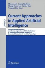 Current Approaches in Applied Artificial Intelligence : 28th International Conference on Industrial, Engineering and Other Applications of Applied Intelligent Systems, Iea/Aie 2015, Seoul, South Korea, June 10-12, 2015, Proceedings