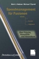 Speedmanagement fur Fusionen : Schnell Entscheiden, Handeln, Integrieren Ber Fr Sche, Hasenf E Und Hasardeure - Mark L. Feldman