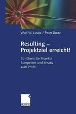 Resulting - Projektziel Erreicht! : So F Hren Sie Projekte Kompetent Und Kreativ Zum Profit - Wolf Lasko