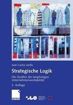 Strategische Logik : Die Quellen Der Langfristigen Unternehmensrentabilit T - Jose-Carlos Jarillo