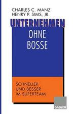 Unternehmen Ohne Bosse : Schneller Und Besser Im Superteam - Charles C Manz