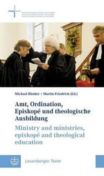 Amt, Ordination, Episkope Und Theologische Ausbildung // Ministry and Ministries, Episkope and Theological Education