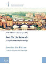 Frei Fur Die Zukunft Evangelische Kirchen in Europa. Free for the Future Protestant Churches in Europe : Dokumentationsband Der 7. Vollversammlung Der Gemeinschaft Evangelischer Kirchen in Europa (Geke) in Florenz, Italien, 20.-26. September 2012 Documents of the 7th General Assembly of the Community of Protestant Churches in Europe (Cpce) Florence, Italy, S