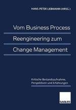 Vom Business Process Reengineering Zum Change Management : Kritische Bestandsaufnahme, Perspektiven Und Erfahrungen