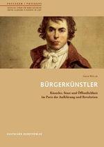 Burgerkunstler : Kunstler, Staat Und Offentlichkeit Im Paris Der Aufklarung Und Revolution - Gerrit Walczak
