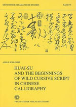Huai-Su and the Beginnings of Wild Cursive Script in Chinese Calligraphy : Munchener Ostasiatische Studien - Adele Schlombs