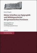 Kleine Schriften Zur Epigraphik Und Militargeschichte Der Germanischen Provinzen - Rainer Wiegels