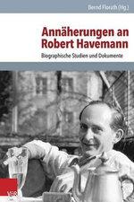 Annaherungen an Robert Havemann : Biografische Studien Und Dokumente