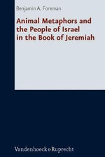 Who Teaches Us More Than the Beasts of the Earth? : Animal Metaphors and the People of Israel in the Book of Jeremiah - Benjamin Foreman