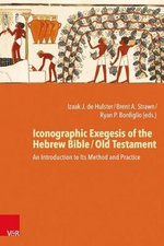 Iconographic Exegesis of the Hebrew Bible / Old Testament : An Introduction to Its Theory, Method, and Practice